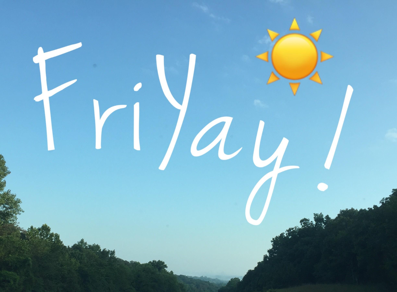 Fri-YAYs everyday!...